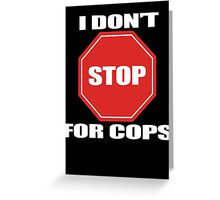 I don't Stop for Cops Greeting Card