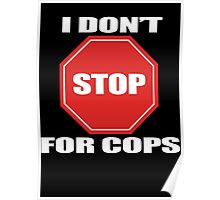 I don't Stop for Cops Poster