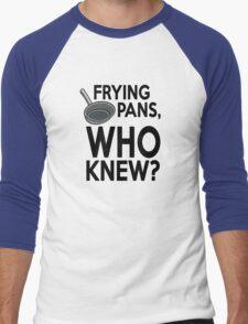 Frying pans, who knew? Men's Baseball ¾ T-Shirt
