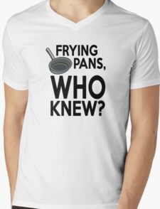 Frying pans, who knew? Mens V-Neck T-Shirt