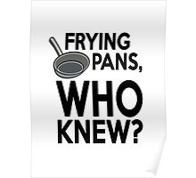 Frying pans, who knew? Poster