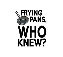Frying pans, who knew? Photographic Print