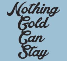 NOTHING GOLD CAN STAY One Piece - Short Sleeve