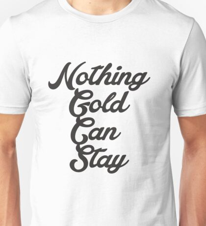 NOTHING GOLD CAN STAY Unisex T-Shirt