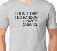 I don't trip I do random gravity checks Unisex T-Shirt