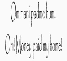 Om mani padme hum.. Om! Money paid my home! by Lakshmana515
