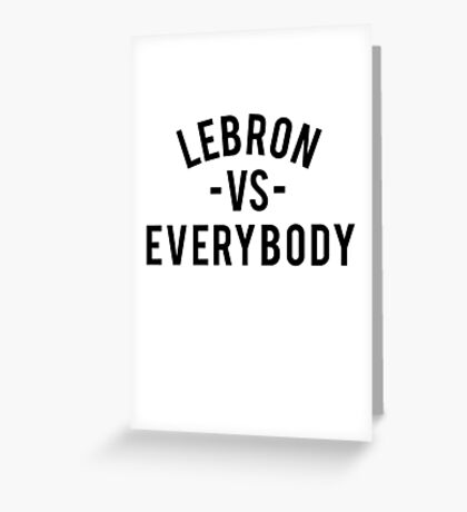 LeBron VS Everybody | Black Greeting Card