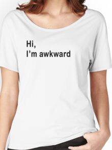 Hi I'm awkward Women's Relaxed Fit T-Shirt
