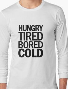 hungry tired bored cold Long Sleeve T-Shirt