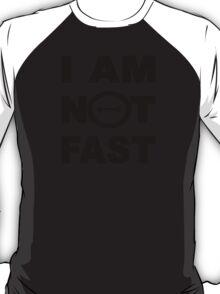 I am not fast T-Shirt