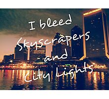I Bleed Skyscrapers and City Lights Photographic Print