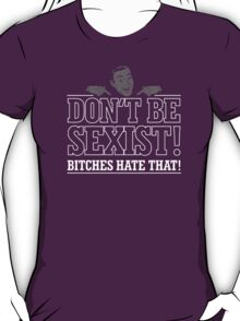 Don't Be Sexist Mens T-Shirt