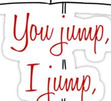 You jump, I jump, Jack Sticker