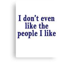 I don't even like the people I like Canvas Print