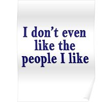 I don't even like the people I like Poster