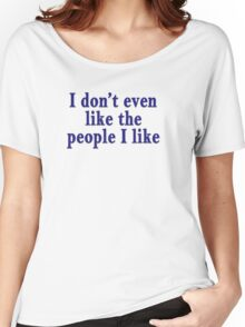 I don't even like the people I like Women's Relaxed Fit T-Shirt