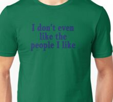 I don't even like the people I like Unisex T-Shirt