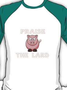 Funny pork bacon praise the lard pig geek funny nerd T-Shirt