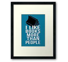 I like books more than people Framed Print