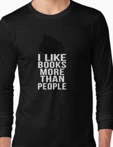 I like books more than people Long Sleeve T-Shirt