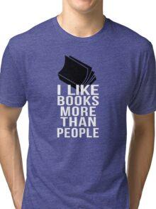 I like books more than people Tri-blend T-Shirt