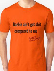 Barbie aint got shit Unisex T-Shirt