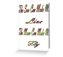 The sun can make me live, the moon can make me fly-  Art + Products Design  Greeting Card