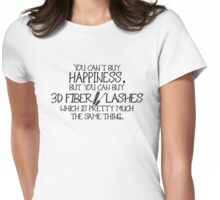 You can't buy happiness, but you can buy 3d fiber mascara which is pretty much the same thing. Womens Fitted T-Shirt