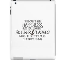You can't buy happiness, but you can buy 3d fiber mascara which is pretty much the same thing. iPad Case/Skin