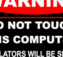 Don't touch my computer Sticker
