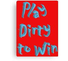 Play Dirty To Win Canvas Print