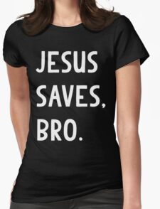 Jesus Saves, Bro T Shirt Womens Fitted T-Shirt