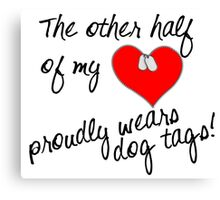 Other Half of My Heart Wears Dog Tags Canvas Print