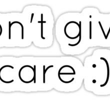 I Don't Give A Care :)  Sticker