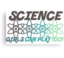 SCIENCE is for girls too Canvas Print