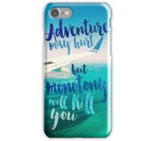 Adventure May Hurt, But Monotony Will Kill You iPhone Case/Skin