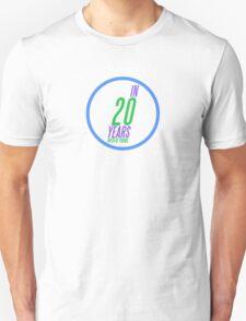 In Twenty Years T-Shirt