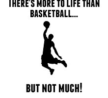There's More To Life Than Basketball by GiftIdea