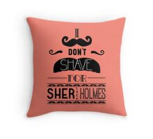 I Don't Shave for Sherlock Holmes (black)  Throw Pillow