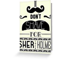 I Don't Shave for Sherlock Holmes (black)  Greeting Card