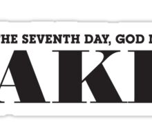 AND ON THE SEVENTH DAY, GOD MADE CAKE! (Black text) Sticker