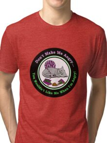 Don't Make Him Angry...You Wouldn't Like Him When He's Angry! Tri-blend T-Shirt