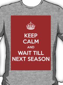 Keep Calm and Wait Till Next Season T-Shirt