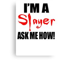 I'm A Slayer! Buffy the Vampire Slayer Canvas Print