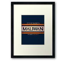 IF IT'S NOT ELEMENTAL, IT'S NOT A MALIWAN! Framed Print