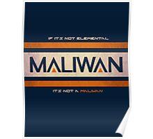 IF IT'S NOT ELEMENTAL, IT'S NOT A MALIWAN! Poster