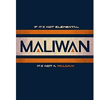 IF IT'S NOT ELEMENTAL, IT'S NOT A MALIWAN! Photographic Print