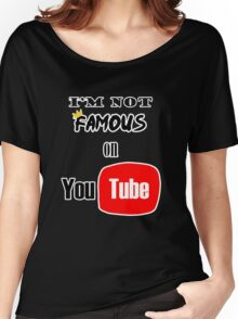 I'm not famous on YouTube Women's Relaxed Fit T-Shirt