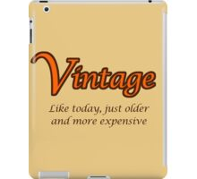 Vintage - Like today, just older and more expensive iPad Case/Skin