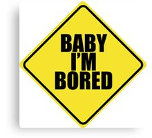 Baby I'm Bored Canvas Print
